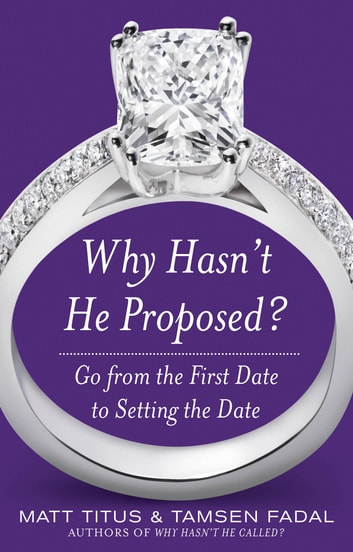 Why Hasn't He Proposed?: Go from the First Date to Setting the Date - Get from The First Date to Setting the Date ebook by Matt Titus,Tamsen Fadal