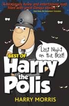 The Last Night on the Beat - The Best of Harry the Polis ebook by Harry Morris