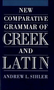 New Comparative Grammar of Greek and Latin ebook by Andrew L Sihler