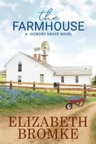 The Farmhouse - Hickory Grove, #3 ebook by