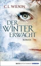 Der Winter erwacht ebook by C.L. Wilson,Anita Nirschl