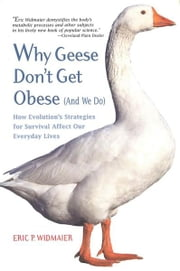 Why Geese Don't Get Obese (And We Do) - How Evolution's Strategies for Survival Affect Our Everyday Lives ebook by Eric P. Widmaier