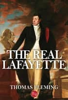 The Real Lafayette ebook by Thomas Fleming