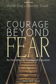 Courage Beyond Fear - Re-Formation in Theological Education 電子書 by Katie Day, Deirdre Good