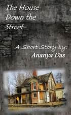 The House Down the Street ebook by Ananya Das