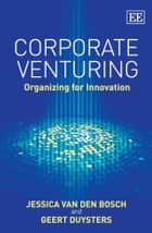 Corporate Venturing - Organizing for Innovation ebook by van den Bosch, J., Duysters,...