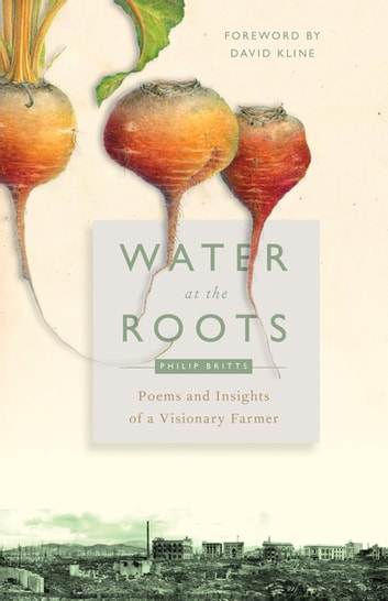Water at the Roots - Poems and Insights of a Visionary Farmer ebook by Philip Britts