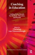 Coaching in Education - Getting Better Results for Students, Educators, and Parents ebook by Christian van Nieuwerburgh