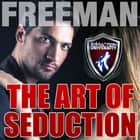 The Art of Seduction: How to Make Her Want You audiobook by PUA Freeman