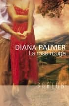 La rose rouge (Harlequin Prélud') ebook by Diana Palmer