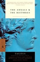 The Annals & The Histories ebook by Tacitus,Shelby Foote,Moses Hadas,Alfred Church,William Brodribb