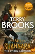 The Stiehl Assassin: Book Three of the Fall of Shannara ebook by Terry Brooks