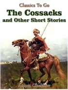The Cossacks and Other Short Stories ebook by Anton Chekhov