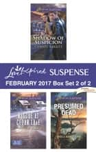 Harlequin Love Inspired Suspense February 2017 - Box Set 2 of 2 - Shadow of Suspicion\Rescue at Cedar Lake\Presumed Dead ebook by Christy Barritt, Maggie K. Black, Angela Ruth Strong