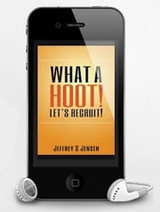 """What A HOOT! Let's Recruit!"" - ""Are you tired of hiring the wrong people?"" ebook by Jeffrey S Jensen"