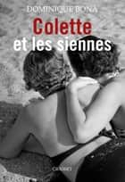 Colette et les siennes - biographie ebook by Dominique Bona