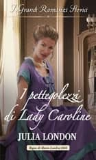 I pettegolezzi di Lady Caroline - I Grandi Romanzi Storici eBook by Julia London