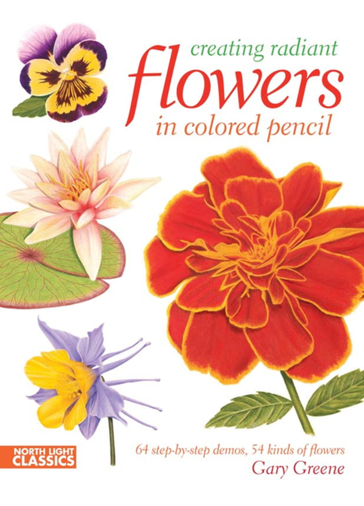 Creating Radiant Flowers in Colored Pencil eBook by Gary Greene ...