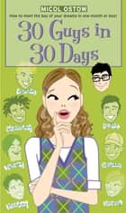 30 Guys in 30 Days ebook by Micol Ostow