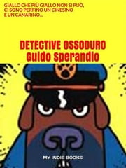 Detective Ossoduro ebook by Guido Sperandio