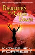 Daughters of a Coral Dawn ebook by Katherine V. Forrest