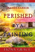 Perished by a Painting (A Lacey Doyle Cozy Mystery—Book 6) ebook by Fiona Grace