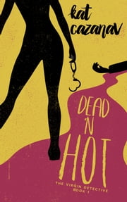 Dead N' Hot: The Virgin Detective - book 1 ebook by Kat Cazanav
