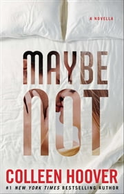 Maybe Not - A Novella ebook by Colleen Hoover