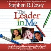 The Leader in Me audiobook by Stephen R. Covey