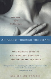 An Arrow Through the Heart - One Woman's Story of Life, Love, and Surviving a Near-Fatal Heart Attack ebook by Deborah Daw Heffernan