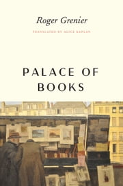 Palace of Books ebook by Roger Grenier,Alice Kaplan,Alice Kaplan