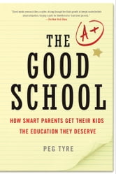 The Good School - How Smart Parents Get Their Kids the Education They Deserve ebook by Peg Tyre