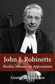 John J. Robinette - Peerless Mentor: An Appreciation ebook by George D. Finlayson