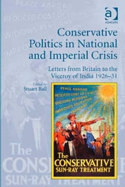 Conservative Politics in National and Imperial Crisis - Letters from Britain to the Viceroy of India 1926-31 ebook by Professor Stuart Ball