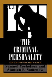 The Criminal Personality - The Drug User ebook by Samuel Yochelson,Stanton Samenow