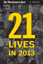 21 Lives in 2013 - Obituaries from The Washington Post ebook by The Washington Post