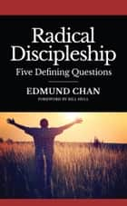 Radical Discipleship - The Five Defining Questions ebook by Edmund Chan