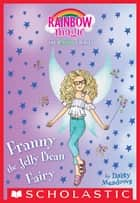 Franny the Jelly Bean Fairy: A Rainbow Magic Book (The Sweet Fairies #3) ebook by Daisy Meadows