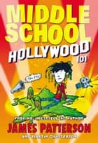 Middle School: Hollywood 101 ebook by James Patterson