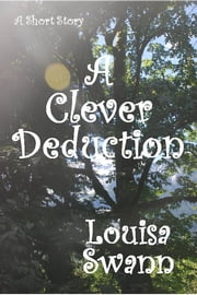 A Clever Deduction ebook by Louisa Swann