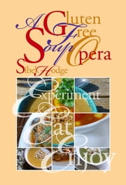 A Gluten Free Soup Opera ebook by Sibel Hodge
