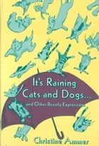 It's Raining Cats and Dogs and Other Beastly Expressions ebook by Christine Ammer
