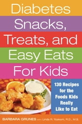 Diabetes Snacks, Treats, and Easy Eats for Kids - 130 Recipes for the Foods Kids Really Like to Eat ebook by Barbara Grunes