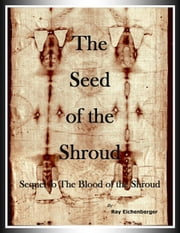 The Seed of the Shroud - Volume 2 ebook by Ray Eichenberger