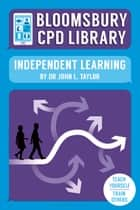 Bloomsbury CPD Library: Independent Learning ebook by Mr John L. Taylor, Sarah Findlater, Bloomsbury CPD Library