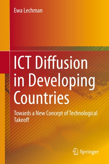 ICT Diffusion in Developing Countries - Towards a New Concept of Technological Takeoff ebook by Ewa Lechman