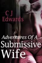 Adventures of a Submissive Wife ebook by CJ Edwards
