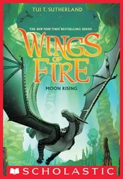 Wings of Fire Book Six: Moon Rising ebook by Tui T. Sutherland