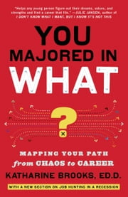You Majored in What? - Designing Your Path from College to Career ebook by Katharine Brooks, Ed.D.