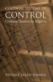 Colonial Systems of Control - Criminal Justice in Nigeria ebook by Chris Affor,Uju Agomoh,Biko Agozino,Clever Akporherhe,Sylvester Monday Anagaba,O. Oko Elechi,Osa Eribo,Mechthild Nagel,Igho Odibo,Julia Sudbury,Chukwuma Ume,Unyierie Idem